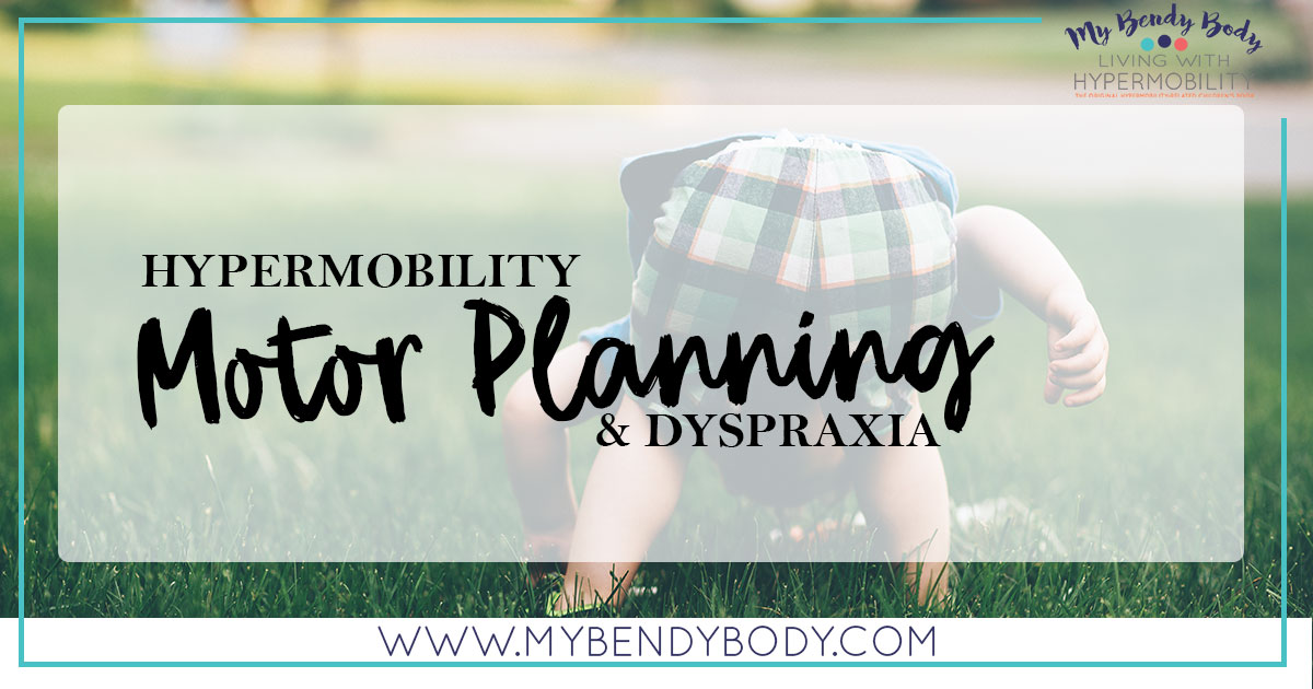 Hypermobility motor planning and dyspraxia my bendy body for What is motor planning